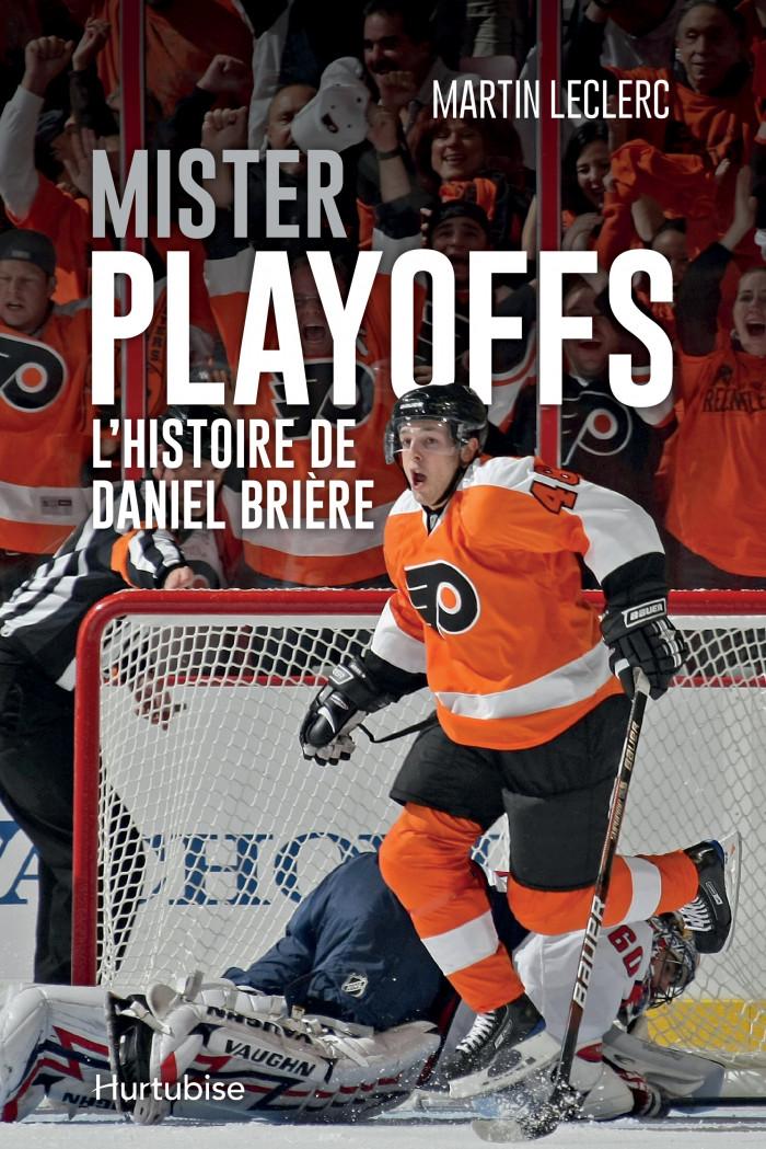 Couverture de Mister Playoffs - L'histoire de Daniel Brière