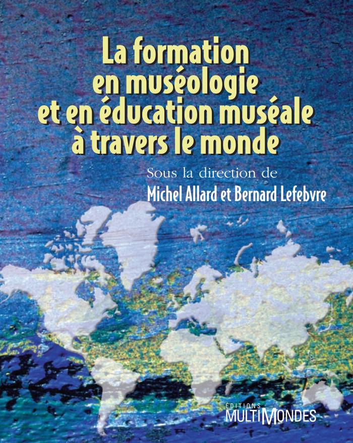 Couverture de La formation en muséologie et en éducation muséale à travers le monde