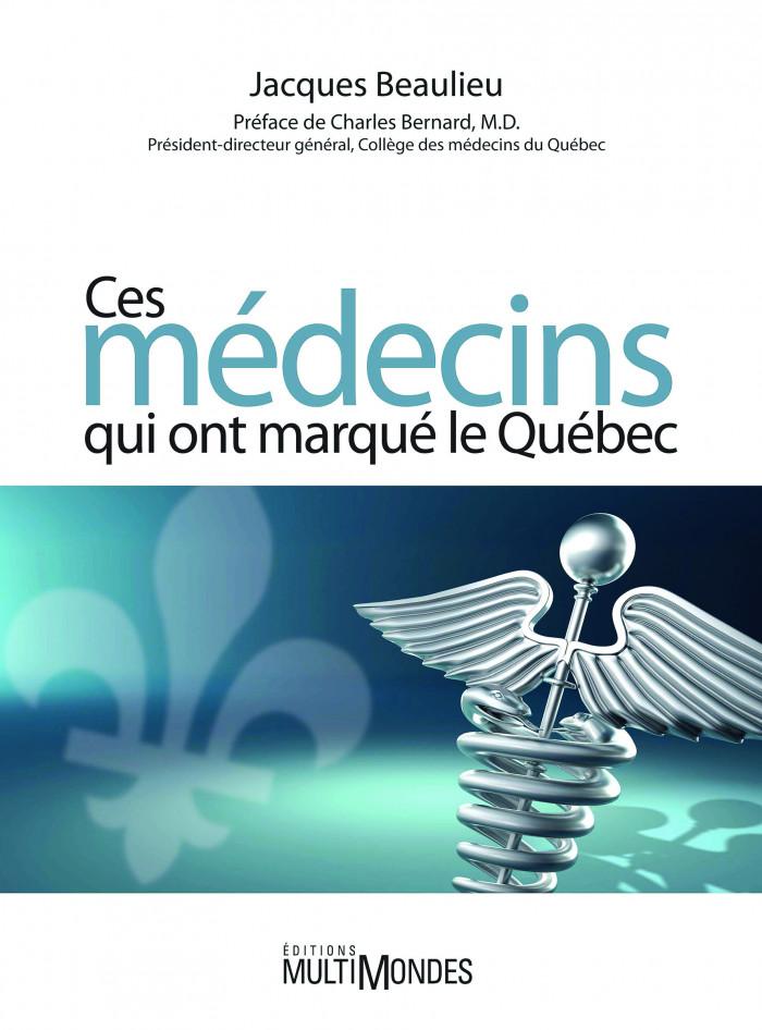 Couverture de Ces médecins qui ont marqué le Québec